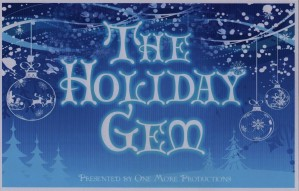 """One More Productions"" Presents ""The Holiday Gem"" November 28-December 21, 2014 At ""The Gem Theatre"" 12852 Main Street, Garden Grove, CA"