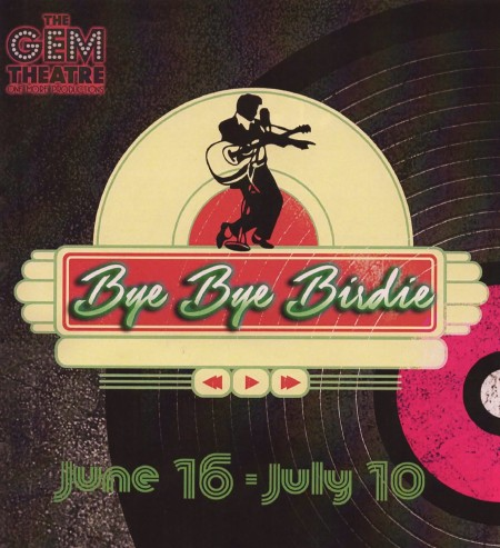 """One More Productions"" Presents ""Bye, Bye Birdie"" June 18—July 10, 2016 At ""The Gem Theatre"" In Garden Grove California (www.OneMoreProductions.com)"